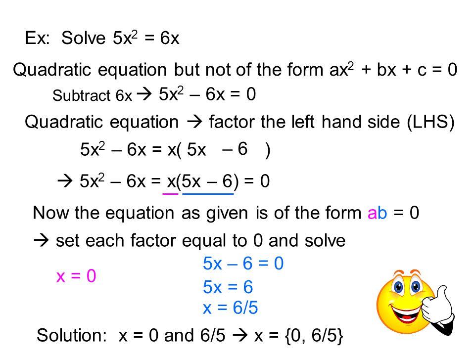 Quadratic equation but not of the form ax2 + bx + c = 0  5x2 – 6x = 0
