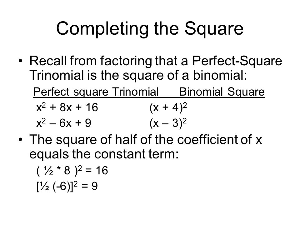 Completing the Square Recall from factoring that a Perfect-Square Trinomial is the square of a binomial: