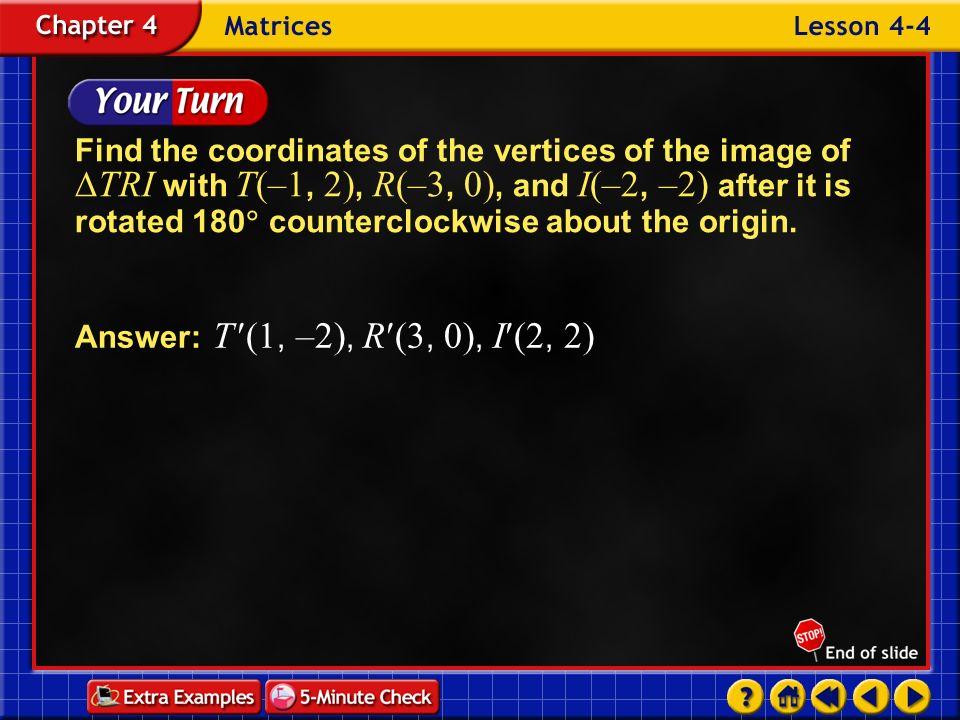 Answer: T (1, –2), R(3, 0), I(2, 2)