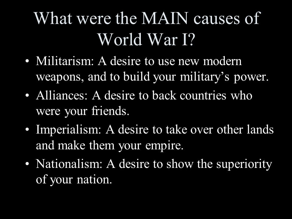 what were the main causes of Militarism, alliances, imperialism and nationalism were causes of world war i.