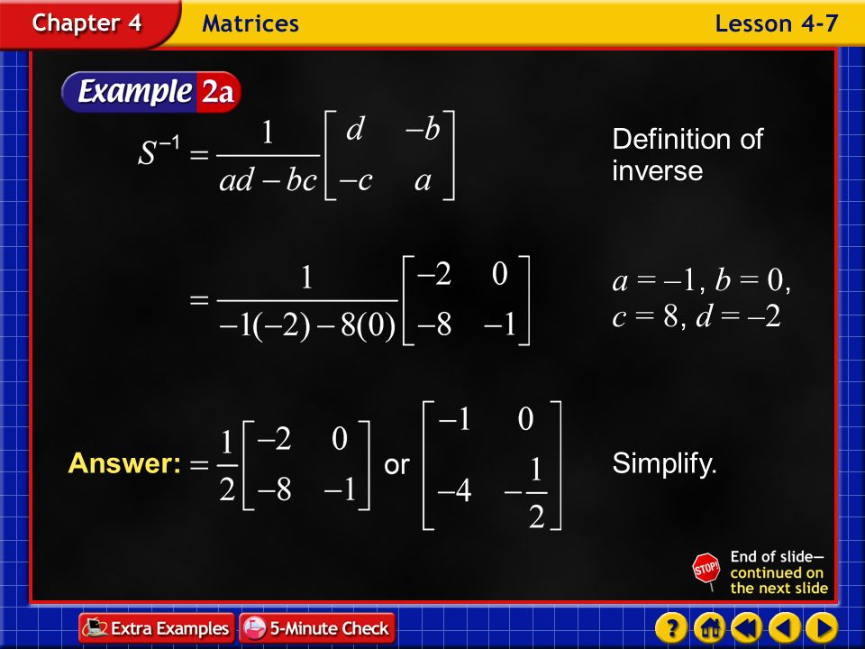 a = –1, b = 0, c = 8, d = –2 Definition of inverse Answer: Simplify.