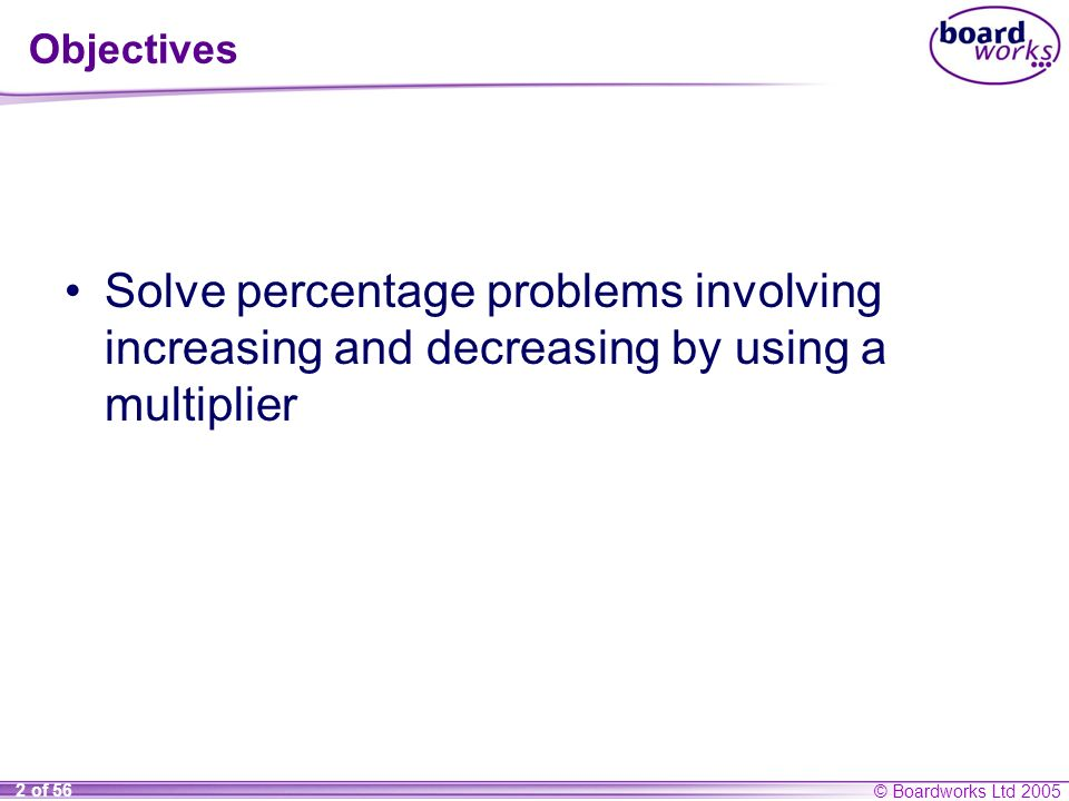 Objectives Solve percentage problems involving increasing and decreasing by using a multiplier