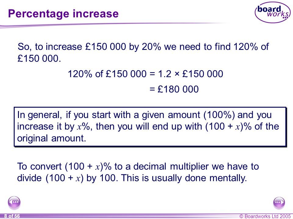 Percentage increase So, to increase £150 000 by 20% we need to find 120% of £150 000. 120% of £150 000 = 1.2 × £150 000.