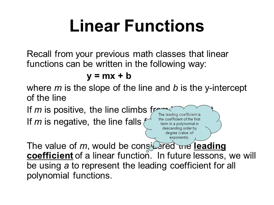 Linear Functions Recall from your previous math classes that linear functions can be written in the following way: