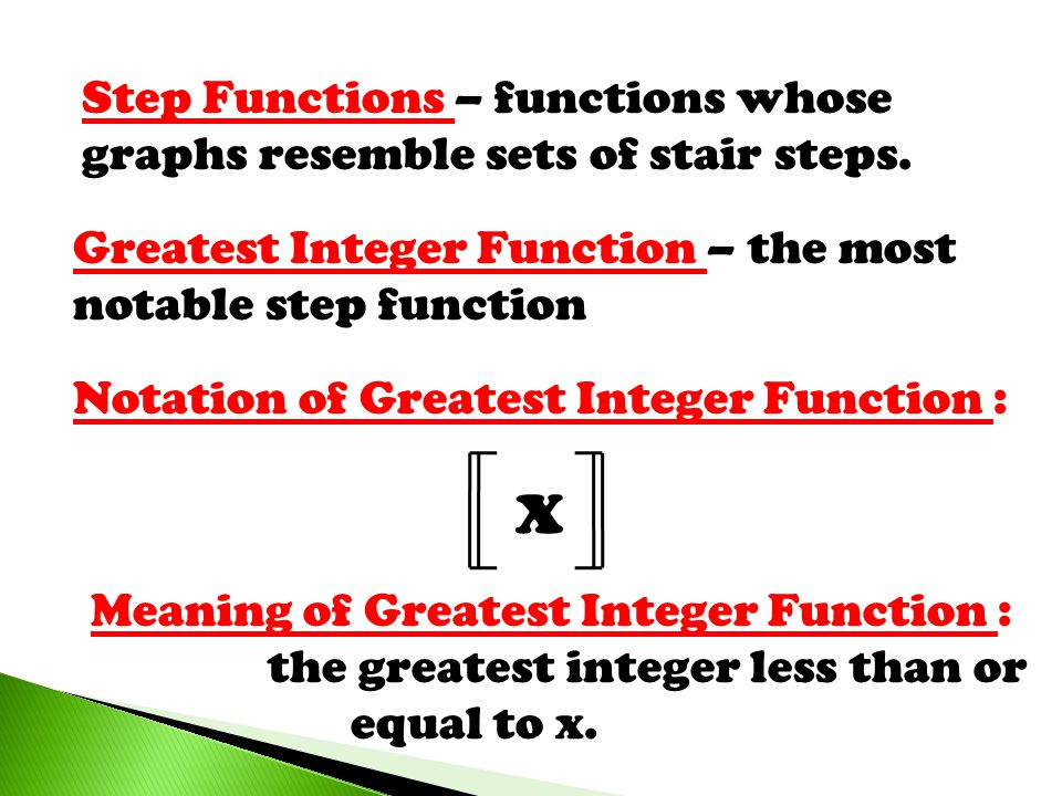 Step Functions – functions whose graphs resemble sets of stair steps.