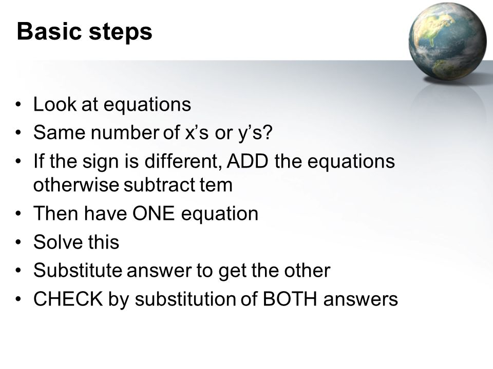 Basic steps Look at equations Same number of x's or y's