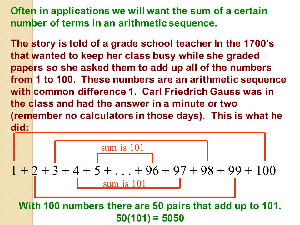 With 100 numbers there are 50 pairs that add up to 101. 50(101) = 5050