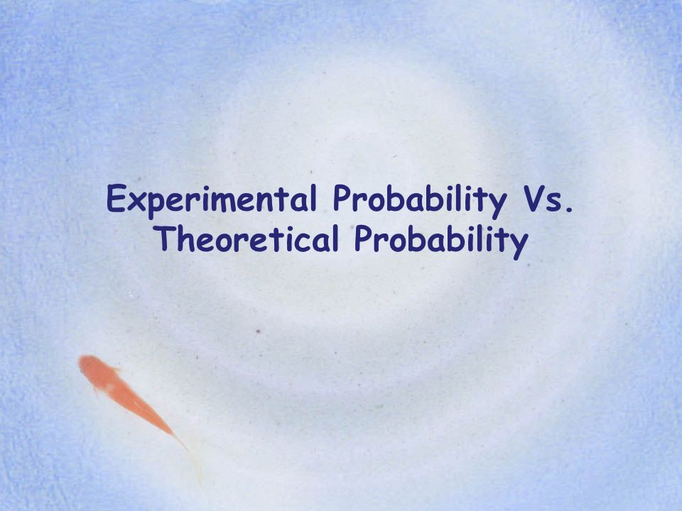 Experimental Probability Vs. Theoretical Probability