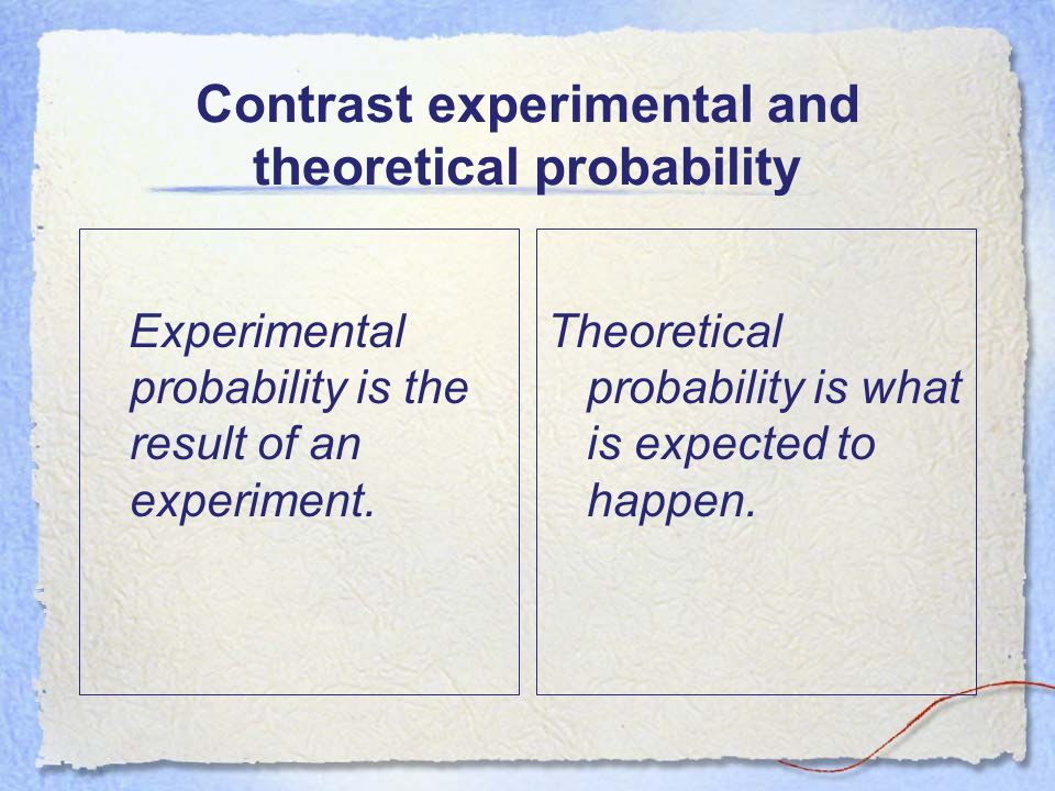Contrast experimental and theoretical probability