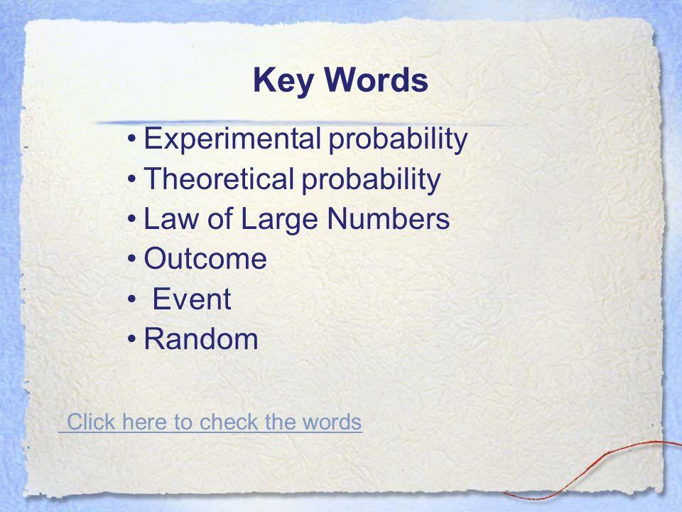 Key Words Experimental probability Theoretical probability