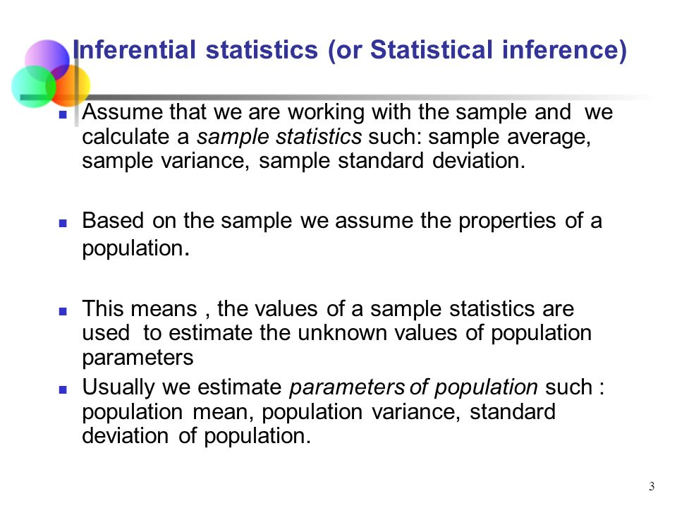 statistical inference and standard deviation Statistical inference  median (middle value), or sample standard deviation (a measure of typical deviation) are all statistics a parameter is a descriptive measure of interest computed from the population examples include population means, population medians, and population standard deviations  statistical estimation is concerned with.