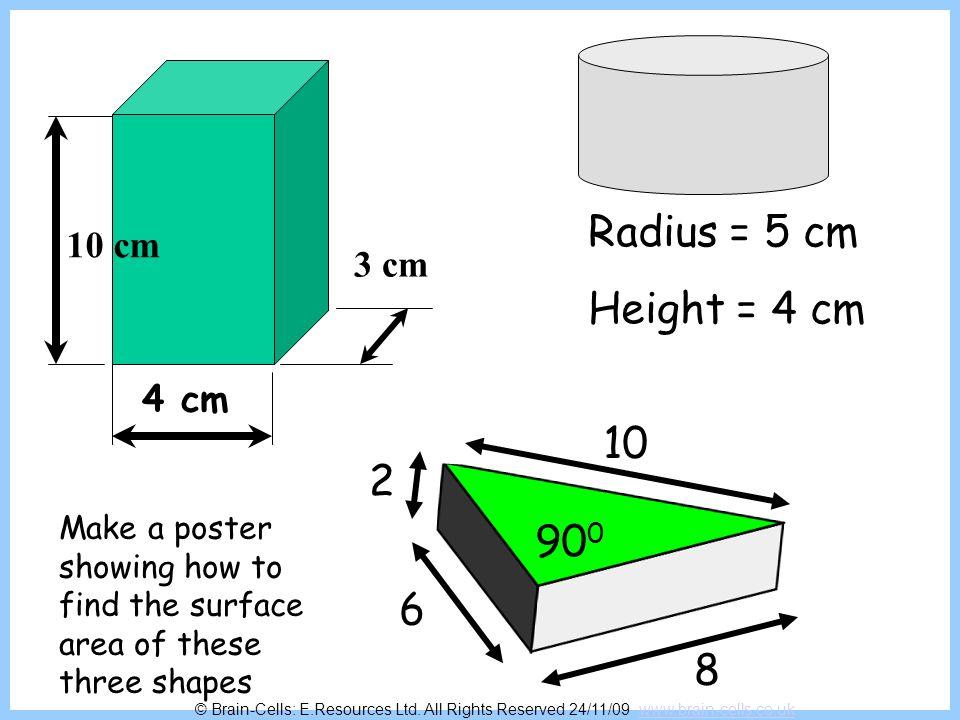 Radius = 5 cm Height = 4 cm 10 2 900 6 8 10 cm 3 cm 4 cm