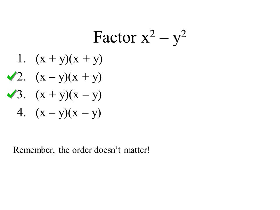 Factor x2 – y2 (x + y)(x + y) (x – y)(x + y) (x + y)(x – y)