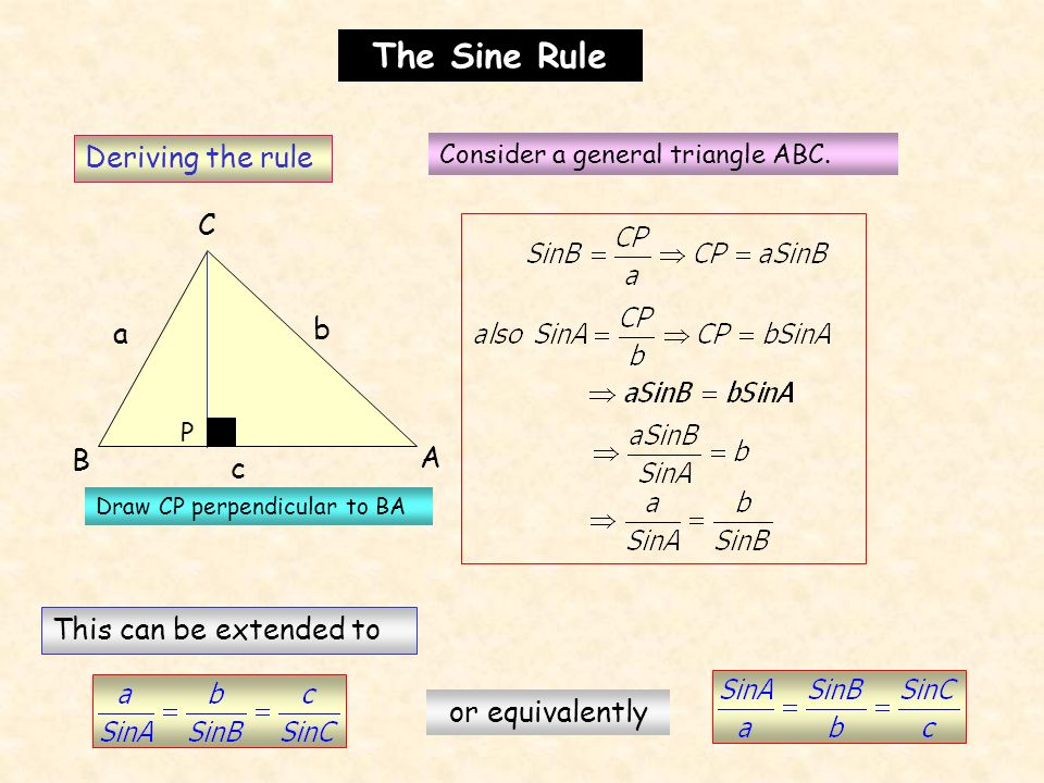 The Sine Rule Deriving the rule C b a B A c This can be extended to