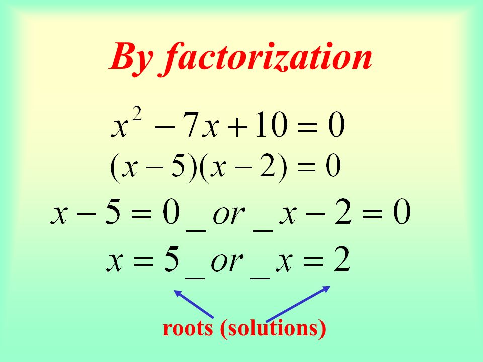 By factorization roots (solutions)