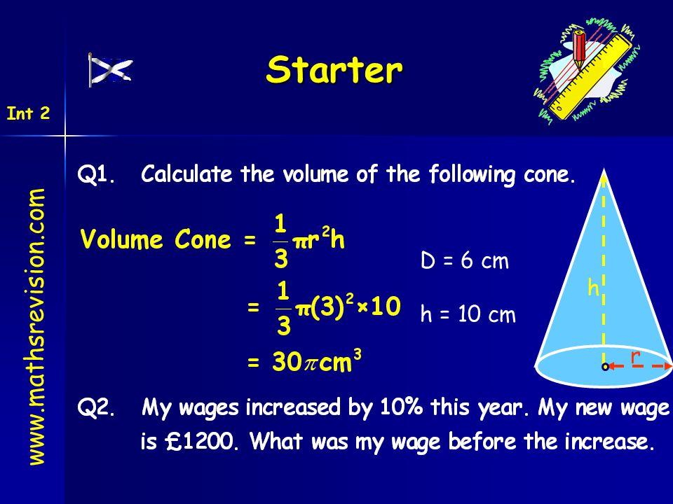 Starter Int 2 r h D = 6 cm h = 10 cm www.mathsrevision.com