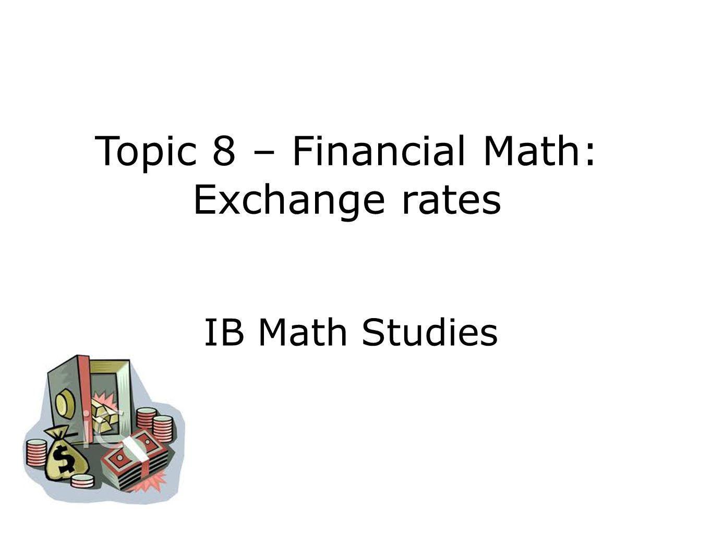 Topic 8 – Financial Math: