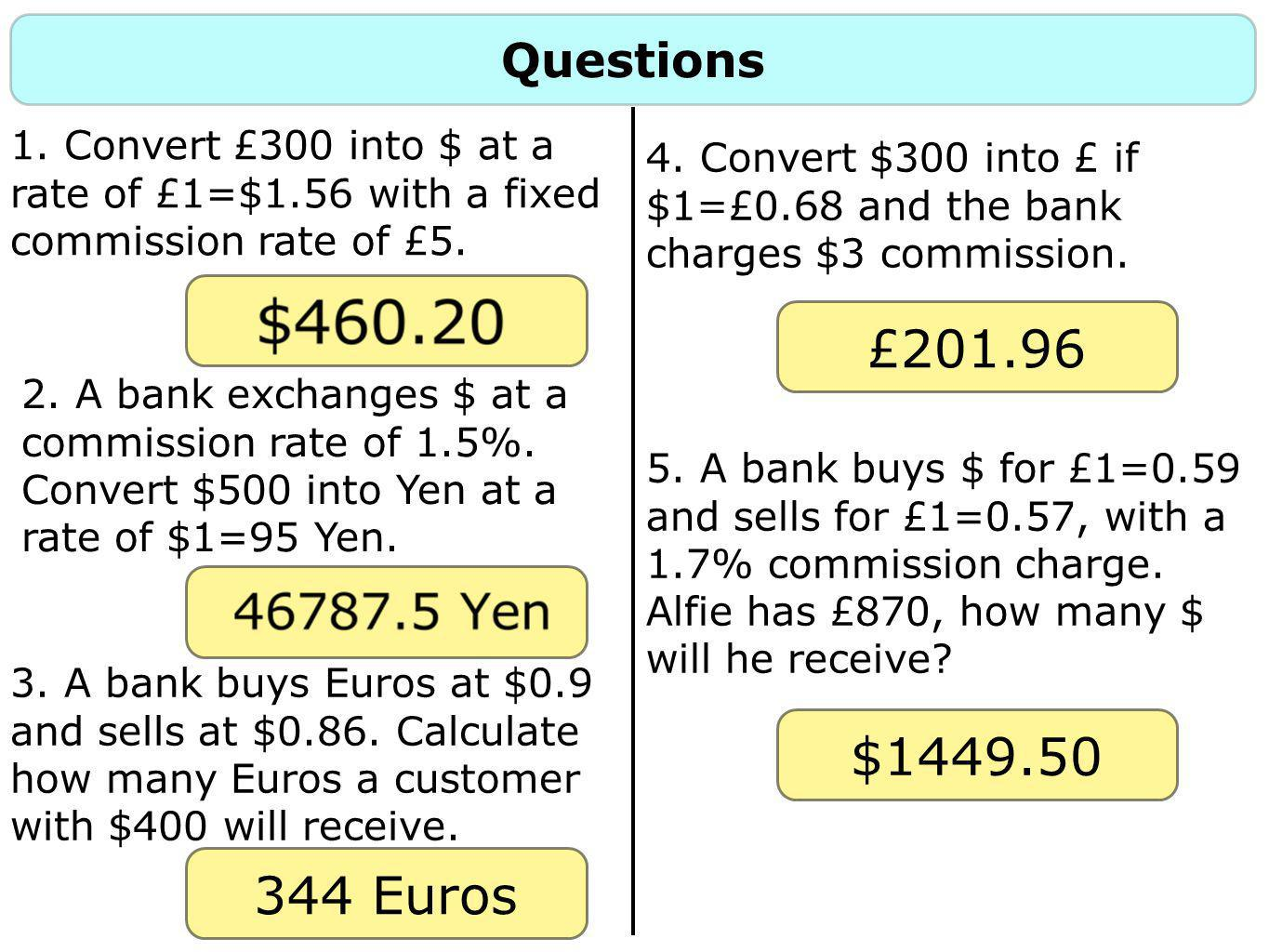 Questions 1. Convert £300 into $ at a rate of £1=$1.56 with a fixed commission rate of £5.