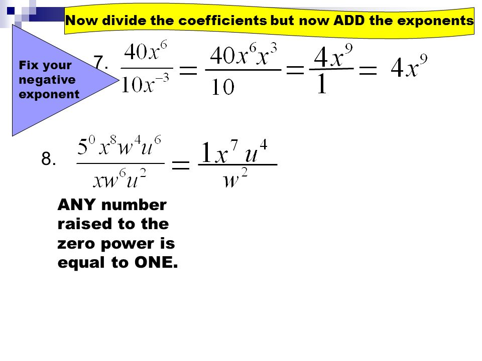 Now divide the coefficients but now ADD the exponents