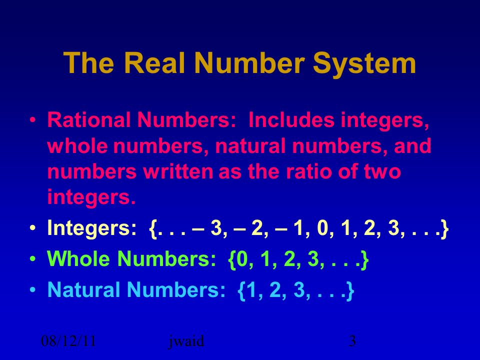 The Real Number System Rational Numbers: Includes integers, whole numbers, natural numbers, and numbers written as the ratio of two integers.