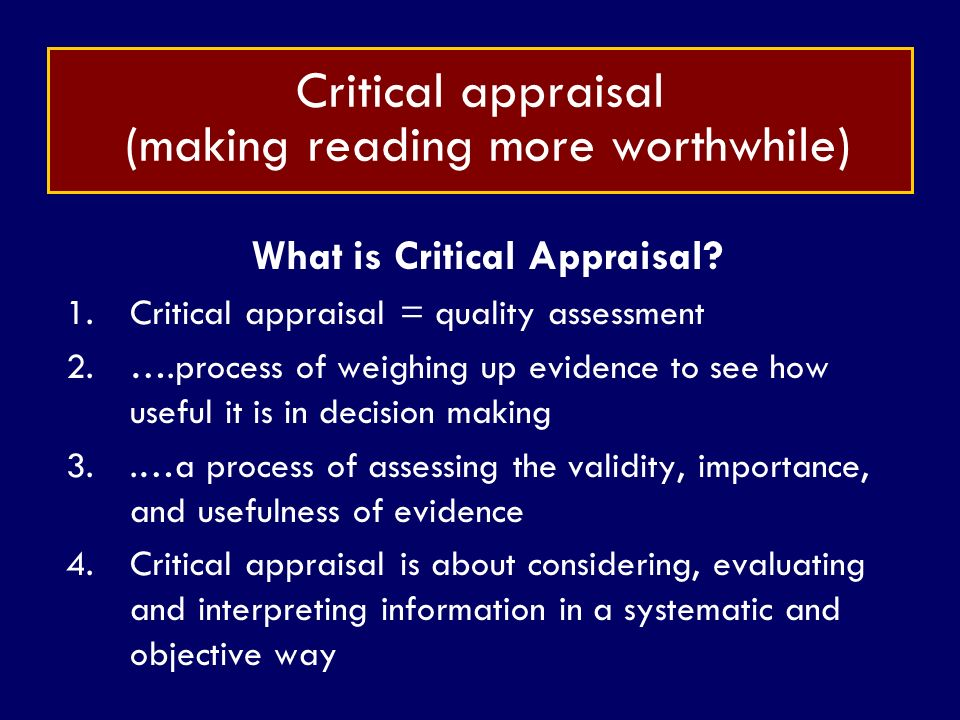 critical appraisal is the systematic process Critical appraisal of a journal article 1 introduction to critical appraisal critical appraisal is the process of carefully systematic review.