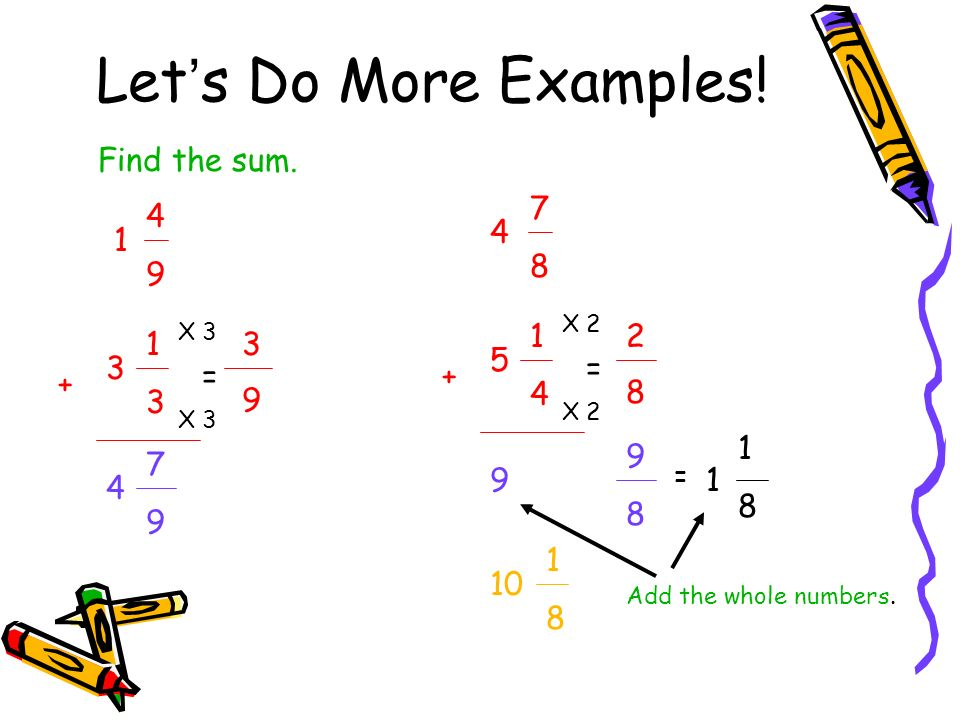 Let's Do More Examples! Find the sum. 7 8 4 9 4 1 1 4 2 1 3 3 5 3 = =