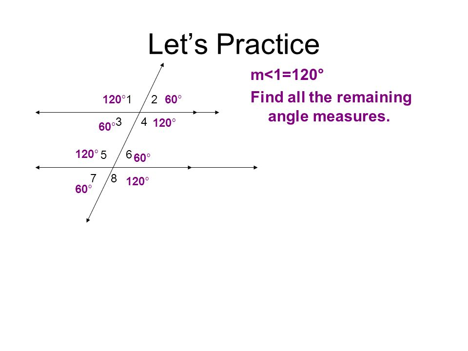 Let's Practice m<1=120° Find all the remaining angle measures. 1 4