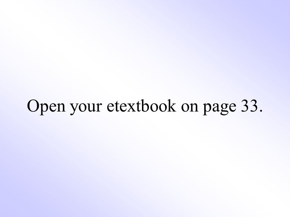 Open your etextbook on page 33.