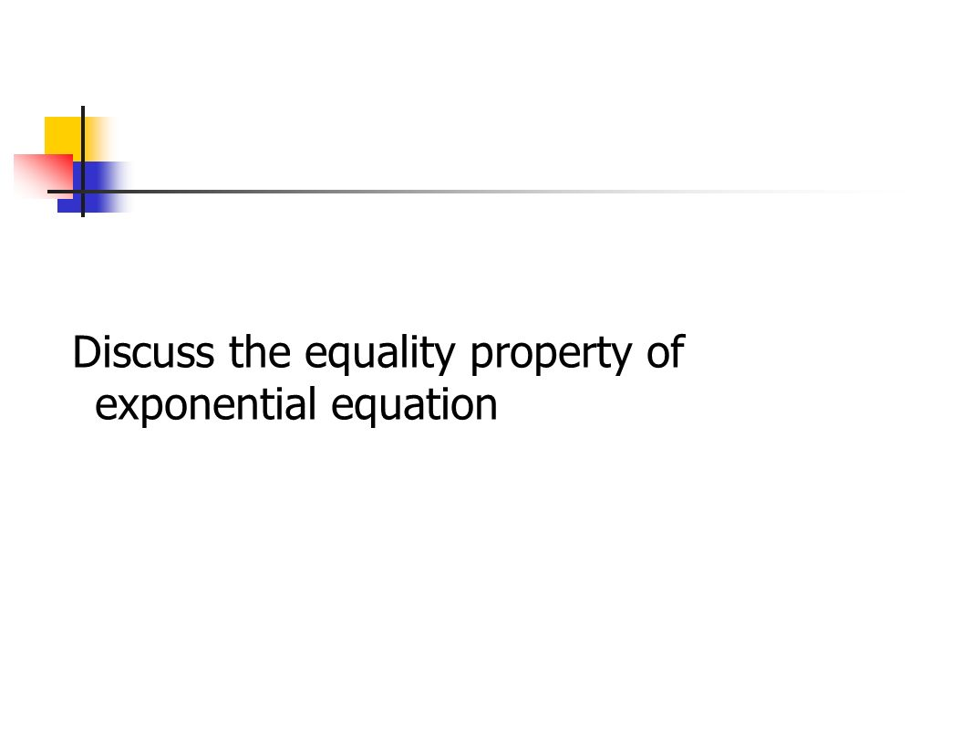 Discuss the equality property of exponential equation