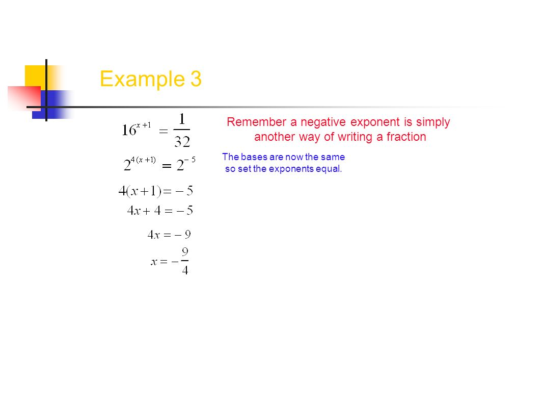 Example 3 Remember a negative exponent is simply