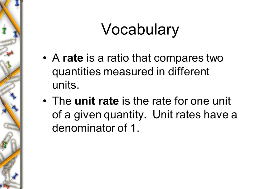 Vocabulary A rate is a ratio that compares two quantities measured in different units.
