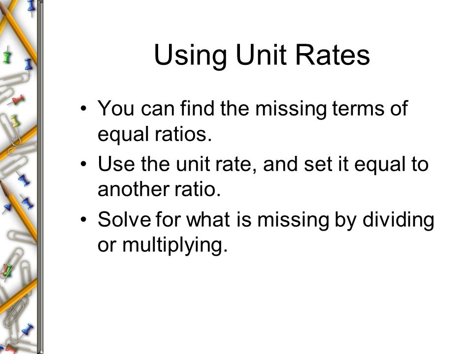 Using Unit Rates You can find the missing terms of equal ratios.