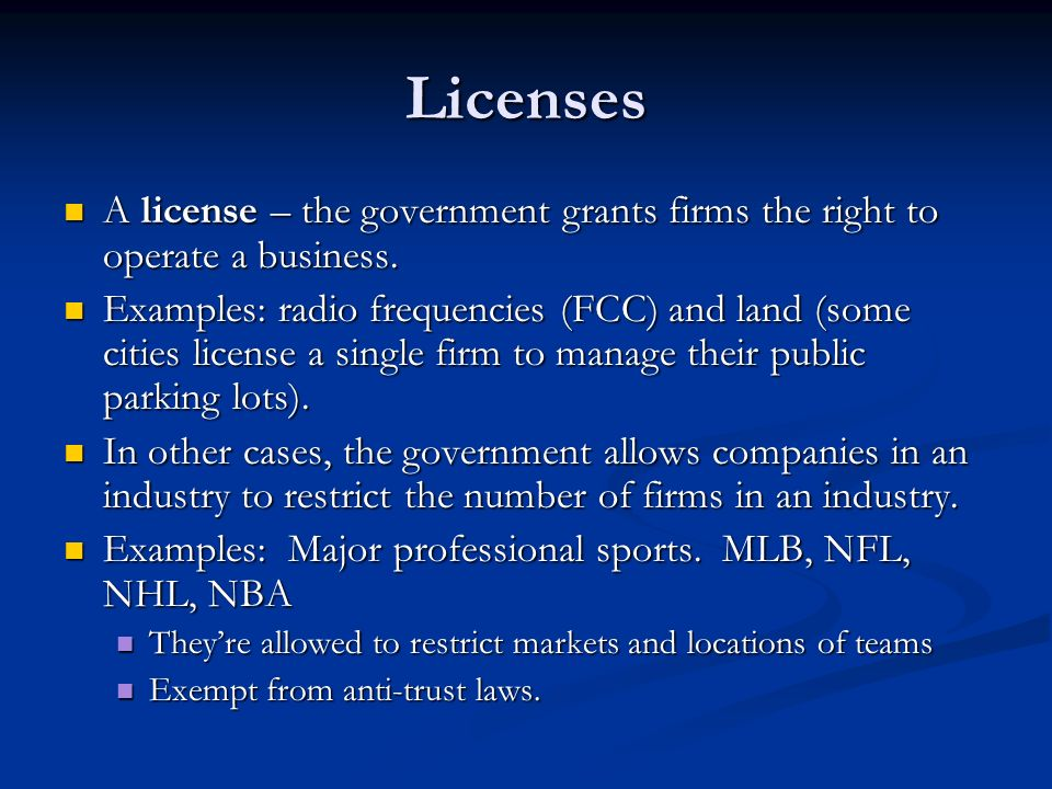Licenses A license – the government grants firms the right to operate a business.