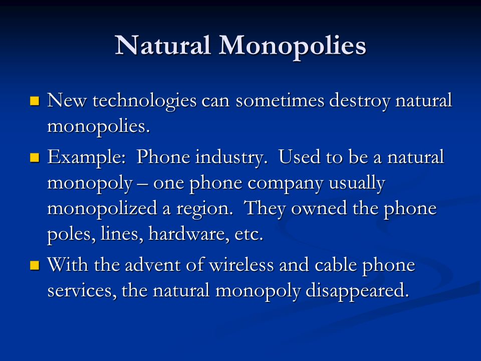 Natural Monopolies New technologies can sometimes destroy natural monopolies.