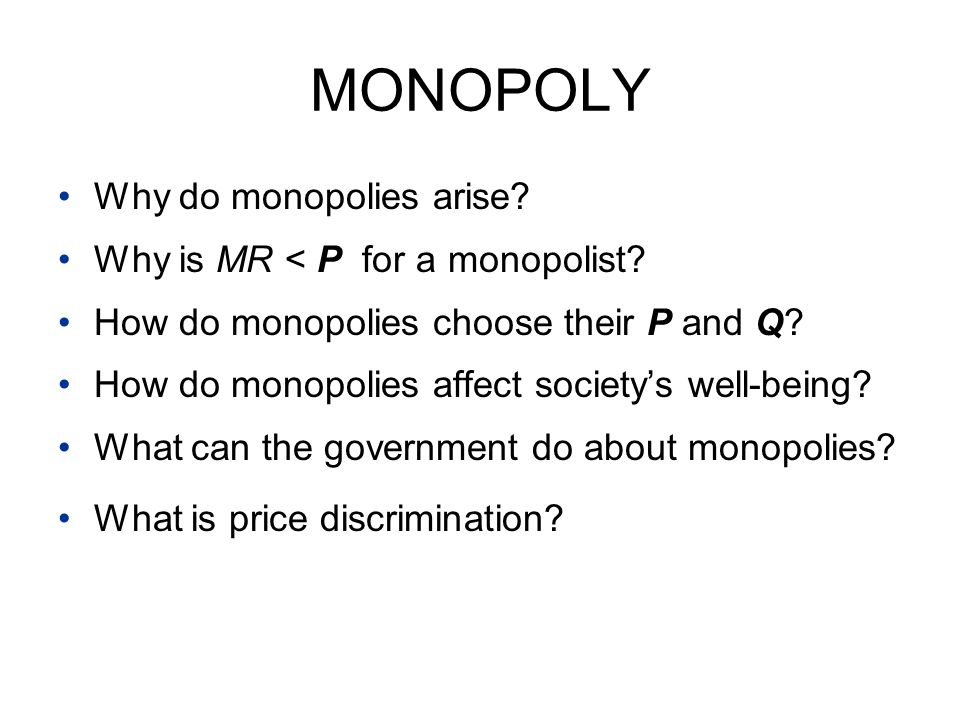 MONOPOLY Why do monopolies arise Why is MR < P for a monopolist