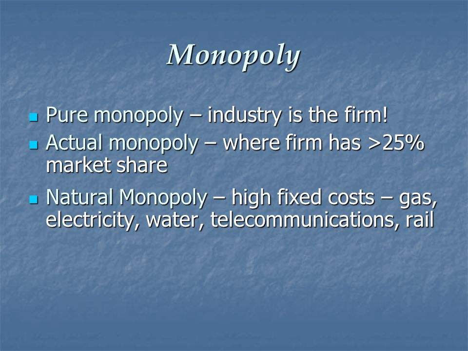 Monopoly Pure monopoly – industry is the firm!