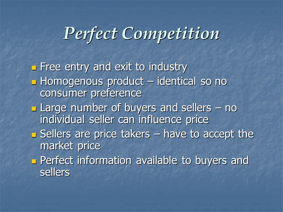 Perfect Competition Free entry and exit to industry