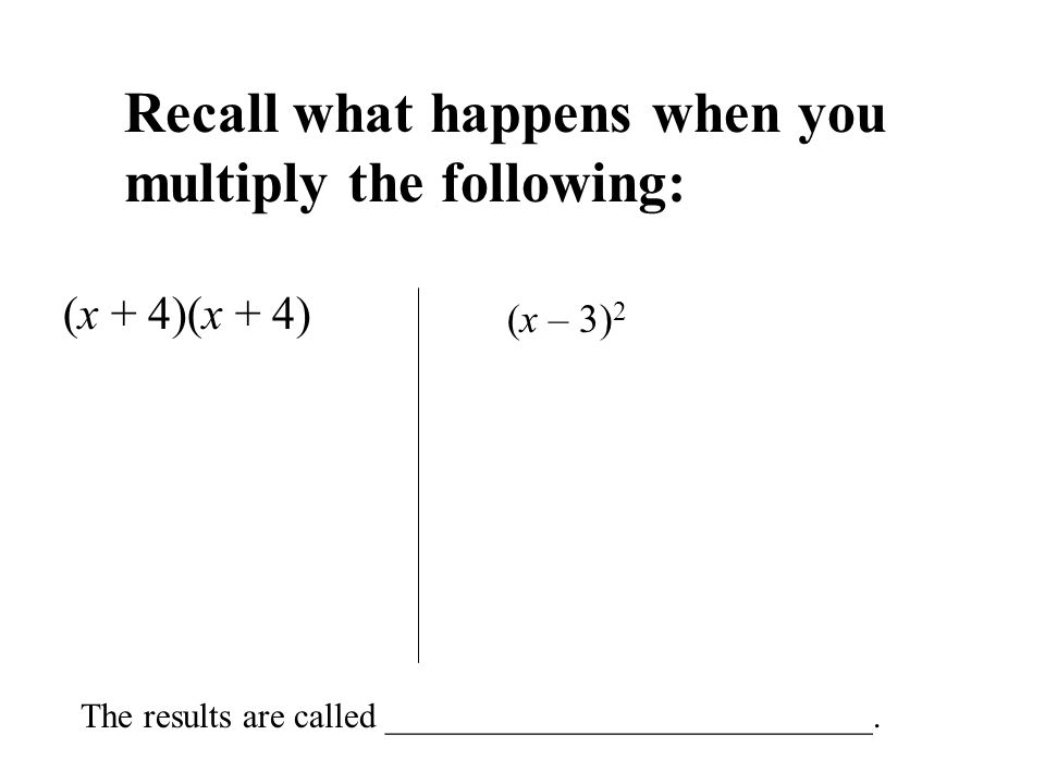 Recall what happens when you multiply the following: