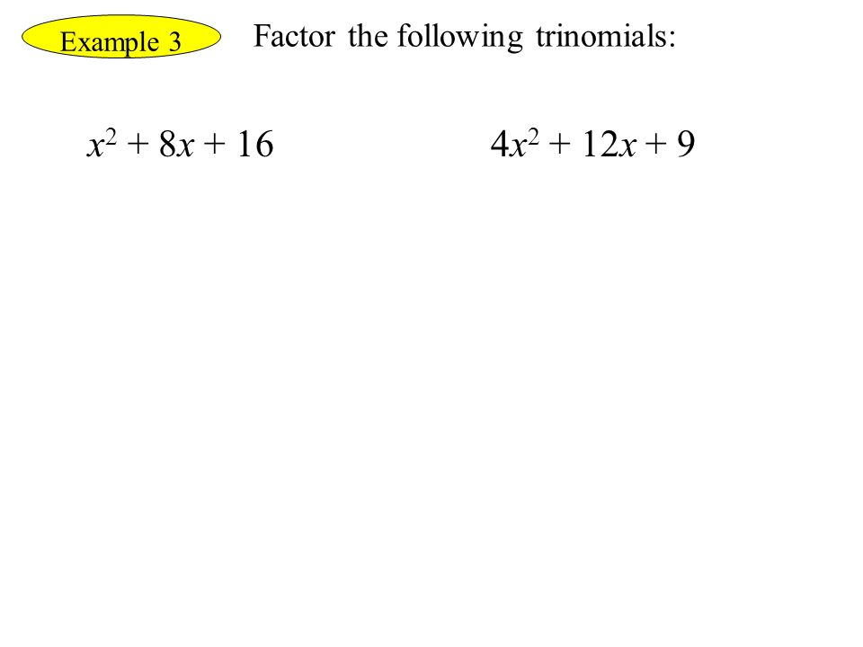 Example 3 Factor the following trinomials: x2 + 8x + 16 4x2 + 12x + 9