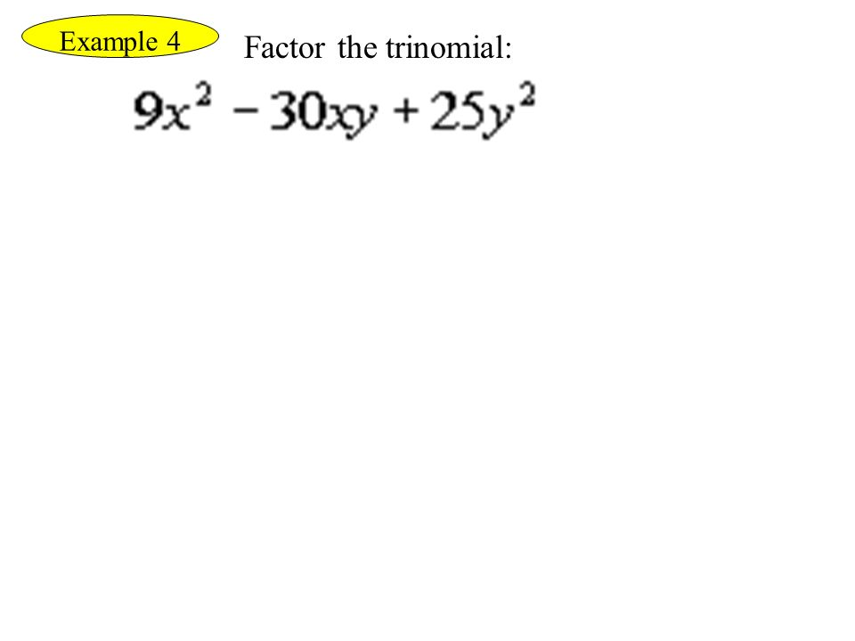 Example 4 Factor the trinomial: