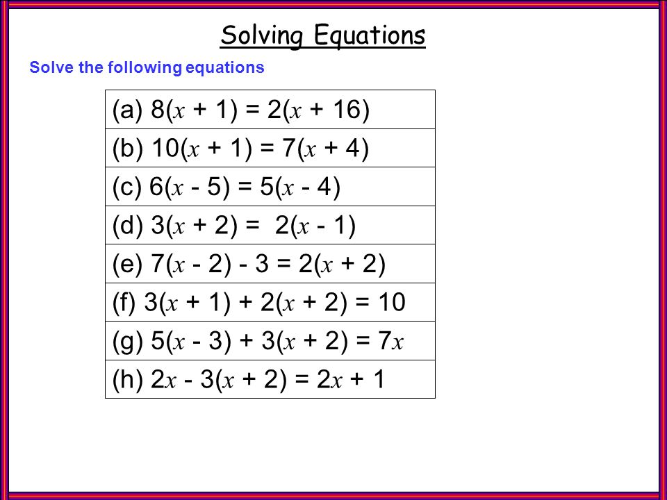 Questions 2 Solving Equations (a) 8(x + 1) = 2(x + 16)