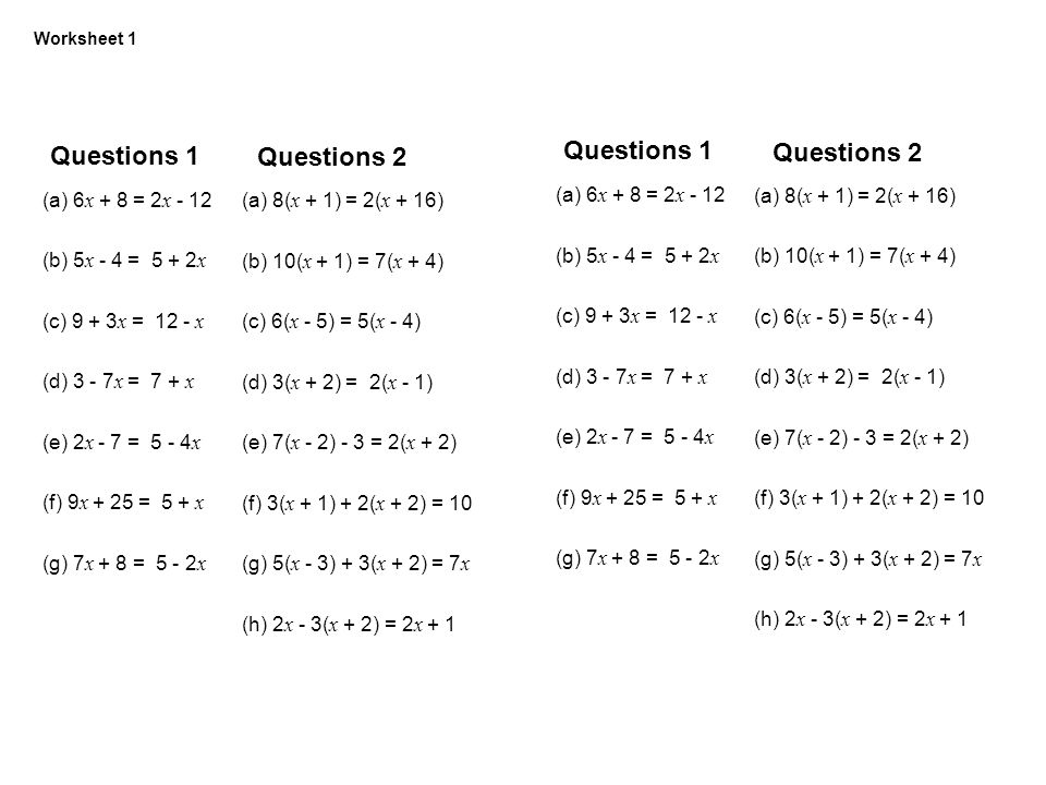 Worksheets Questions 1 Questions 2 (a) 6x + 8 = 2x - 12