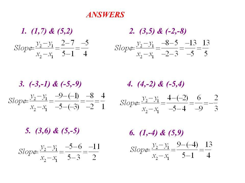 ANSWERS 1. (1,7) & (5,2) 2. (3,5) & (-2,-8) 3. (-3,-1) & (-5,-9) 4. (4,-2) & (-5,4) 5. (3,6) & (5,-5)