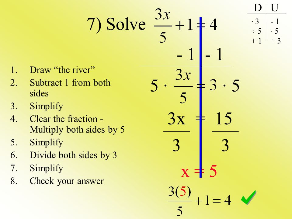 7) Solve - 1 - 1 5 · · 5 3x = 15 3 3 x = 5 D U Draw the river
