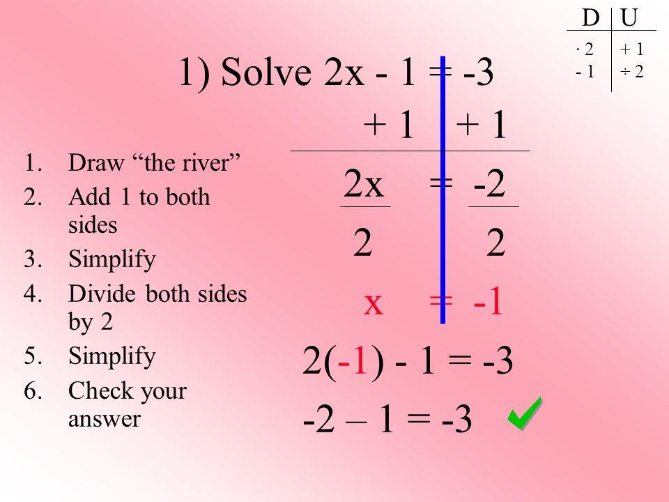 1) Solve 2x - 1 = -3 + 1 + 1 2x = -2 2 2 x = -1 2(-1) - 1 = -3