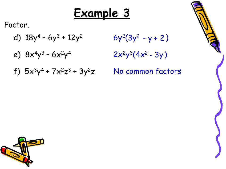 Example 3 Factor. d) 18y4 – 6y3 + 12y2 6y2( ) 3y2 - y + 2