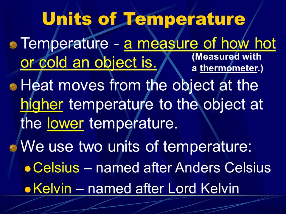 Units of Temperature Temperature - a measure of how hot or cold an object is.