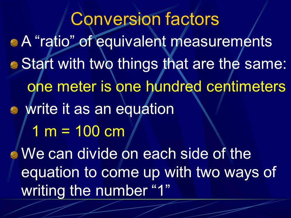 Conversion factors A ratio of equivalent measurements