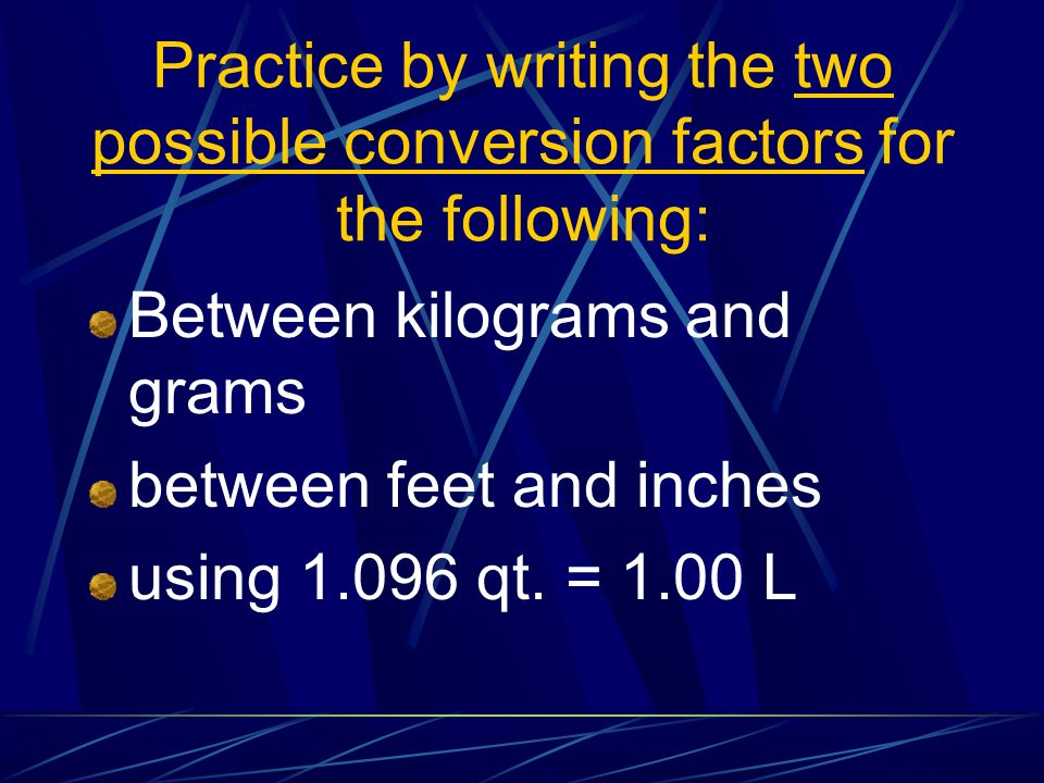 Practice by writing the two possible conversion factors for the following: