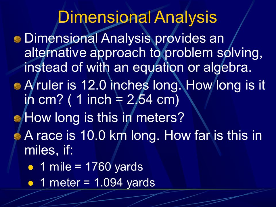 Dimensional Analysis Dimensional Analysis provides an alternative approach to problem solving, instead of with an equation or algebra.